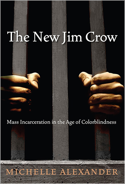 The New Jim Crow - Mass Incarceration in the Age of Colorblindness Michelle Alexander